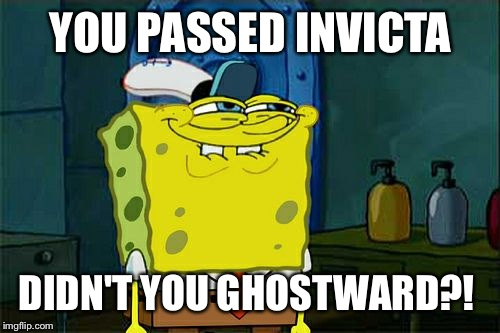 Dont You Squidward Meme | YOU PASSED INVICTA DIDN'T YOU GHOSTWARD?! | image tagged in memes,dont you squidward | made w/ Imgflip meme maker