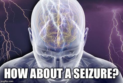 HOW ABOUT A SEIZURE? | made w/ Imgflip meme maker