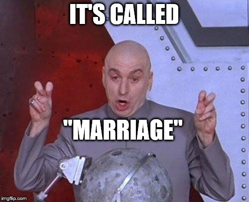 "Dr Evil Laser Meme | IT'S CALLED ""MARRIAGE"" 