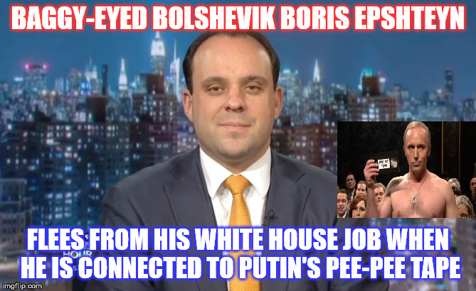Bolting Boris Flees to Russia  |  BAGGY-EYED BOLSHEVIK BORIS EPSHTEYN; FLEES FROM HIS WHITE HOUSE JOB WHEN HE IS CONNECTED TO PUTIN'S PEE-PEE TAPE | image tagged in boris epshten | made w/ Imgflip meme maker