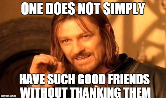 To Those Who Came to Shab's Aid in The Time of Her Trollness ~ Especially Those Manly Men lols | ONE DOES NOT SIMPLY HAVE SUCH GOOD FRIENDS WITHOUT THANKING THEM | image tagged in memes,one does not simply,thanks flippers,imgflips,shabbyroses | made w/ Imgflip meme maker