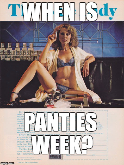WHEN IS PANTIES WEEK? | made w/ Imgflip meme maker