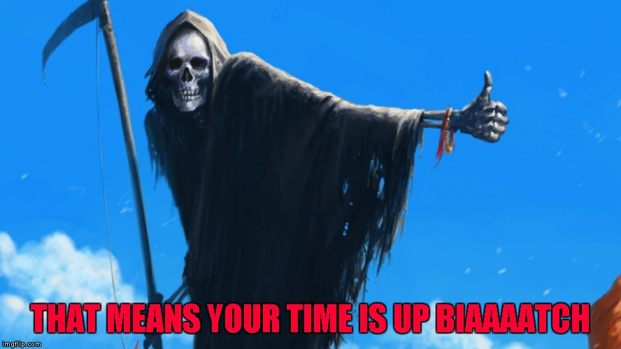 THAT MEANS YOUR TIME IS UP BIAAAATCH | made w/ Imgflip meme maker