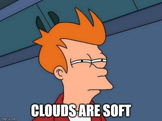 Futurama Fry Meme | CLOUDS ARE SOFT | image tagged in memes,futurama fry | made w/ Imgflip meme maker
