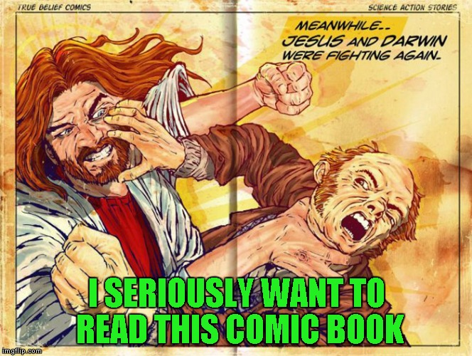 Sounds pretty interesting to me!!! LOL | I SERIOUSLY WANT TO READ THIS COMIC BOOK | image tagged in jesus vs darwin,memes,religion,evolution,funny,comic book | made w/ Imgflip meme maker