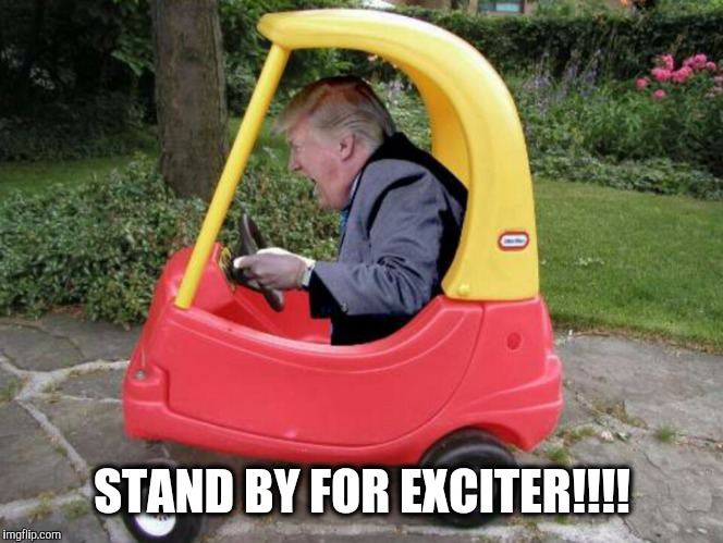 Big Boy | STAND BY FOR EXCITER!!!! | image tagged in big boy,memes,scumbag trump,toddler in chief | made w/ Imgflip meme maker