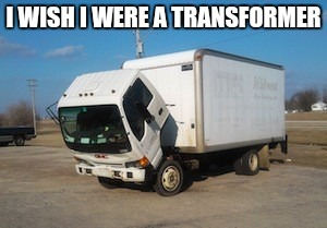 Okay Truck Meme | I WISH I WERE A TRANSFORMER | image tagged in memes,okay truck | made w/ Imgflip meme maker