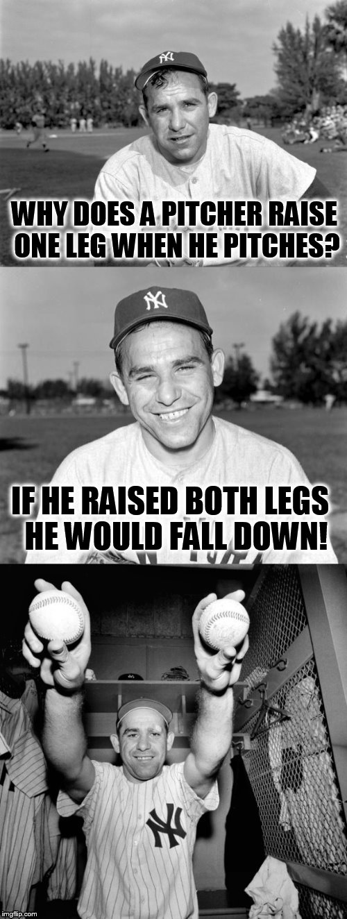 April 2nd is soon! Yogi Berra Puns | WHY DOES A PITCHER RAISE ONE LEG WHEN HE PITCHES? IF HE RAISED BOTH LEGS  HE WOULD FALL DOWN! | image tagged in yogi berra puns,baseball,pitcher,memes,jokes,yogi berra | made w/ Imgflip meme maker