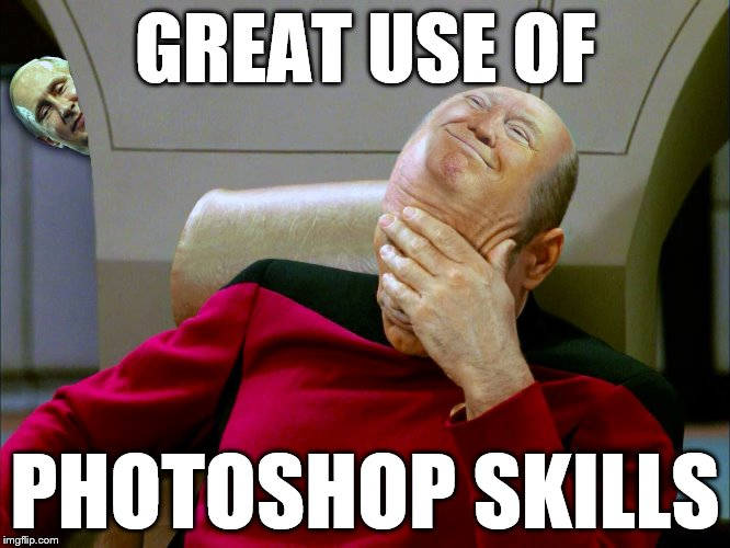 Captain Picard Facepalm PS | GREAT USE OF PHOTOSHOP SKILLS | image tagged in captain picard facepalm ps | made w/ Imgflip meme maker