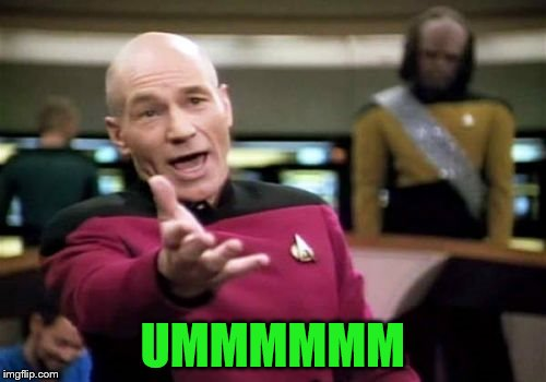 Picard Wtf Meme | UMMMMMM | image tagged in memes,picard wtf | made w/ Imgflip meme maker
