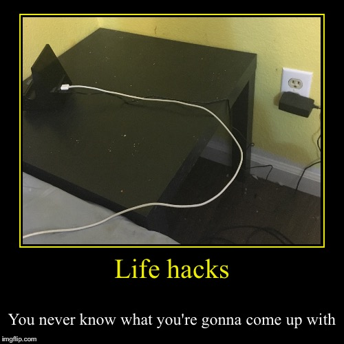 Life hacks | You never know what you're gonna come up with | image tagged in funny,demotivationals,chargers,life hack,alarm clock | made w/ Imgflip demotivational maker