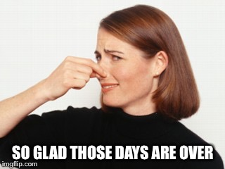 SO GLAD THOSE DAYS ARE OVER | made w/ Imgflip meme maker