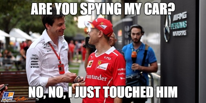 Vettel and Toto | ARE YOU SPYING MY CAR? NO, NO, I JUST TOUCHED HIM | image tagged in formula 1,toto,vettel,ferrari,mercedes | made w/ Imgflip meme maker