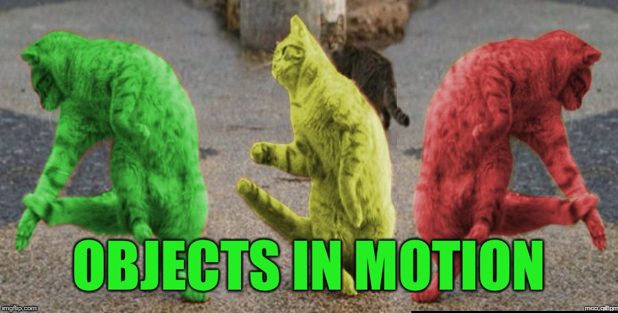 Three Dancing RayCats | OBJECTS IN MOTION | image tagged in three dancing raycats | made w/ Imgflip meme maker