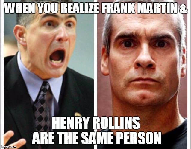 Lost brothers? | WHEN YOU REALIZE FRANK MARTIN & HENRY ROLLINS ARE THE SAME PERSON | image tagged in meme,frank martin,henry rollins,gamecocks,basketball,ncaa | made w/ Imgflip meme maker