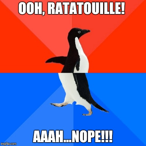 Socially Awesome Awkward Penguin Meme | OOH, RATATOUILLE! AAAH...NOPE!!! | image tagged in memes,socially awesome awkward penguin | made w/ Imgflip meme maker