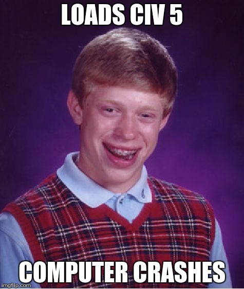 Bad Luck Brian Meme | LOADS CIV 5 COMPUTER CRASHES | image tagged in memes,bad luck brian | made w/ Imgflip meme maker