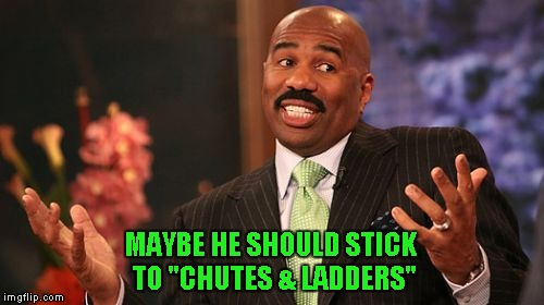 "Steve Harvey Meme | MAYBE HE SHOULD STICK TO ""CHUTES & LADDERS"" 