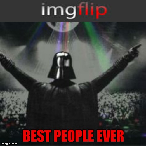 BEST PEOPLE EVER | made w/ Imgflip meme maker