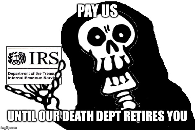 PAY US UNTIL OUR DEATH DEPT RETIRES YOU | made w/ Imgflip meme maker