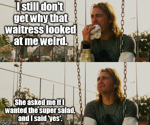 """Do you want the soup or the salad?"" 