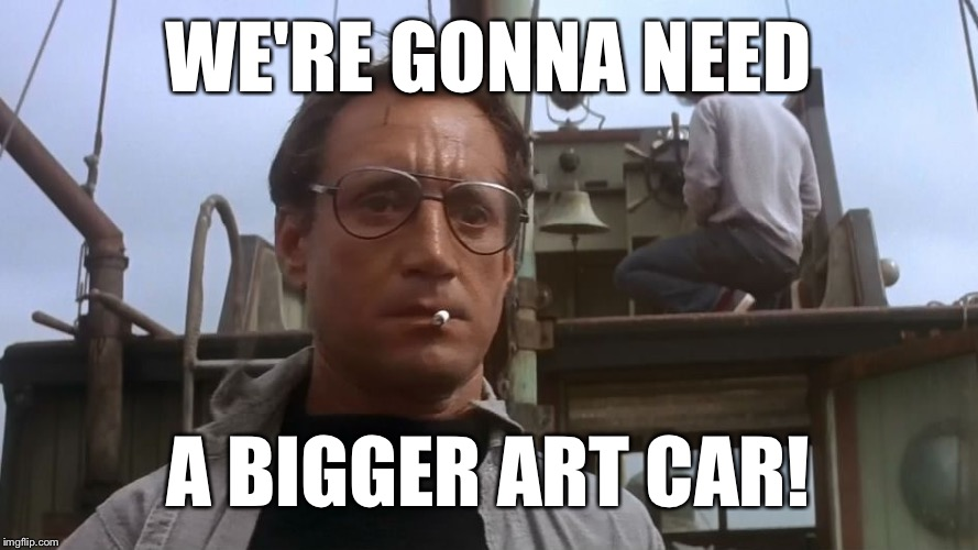 WE'RE GONNA NEED A BIGGER ART CAR! | made w/ Imgflip meme maker