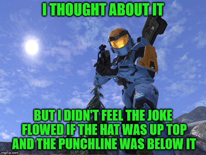 Demonic Penguin Halo 3 | I THOUGHT ABOUT IT BUT I DIDN'T FEEL THE JOKE FLOWED IF THE HAT WAS UP TOP AND THE PUNCHLINE WAS BELOW IT | image tagged in demonic penguin halo 3 | made w/ Imgflip meme maker