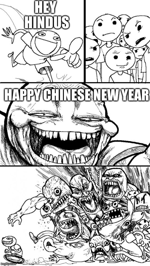 Hey Internet Meme | HEY HINDUS HAPPY CHINESE NEW YEAR | image tagged in memes,hey internet | made w/ Imgflip meme maker