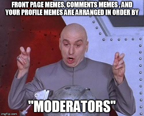 "IMGFLIP! | FRONT PAGE MEMES, COMMENTS MEMES , AND YOUR PROFILE MEMES ARE ARRANGED IN ORDER BY ""MODERATORS"" 