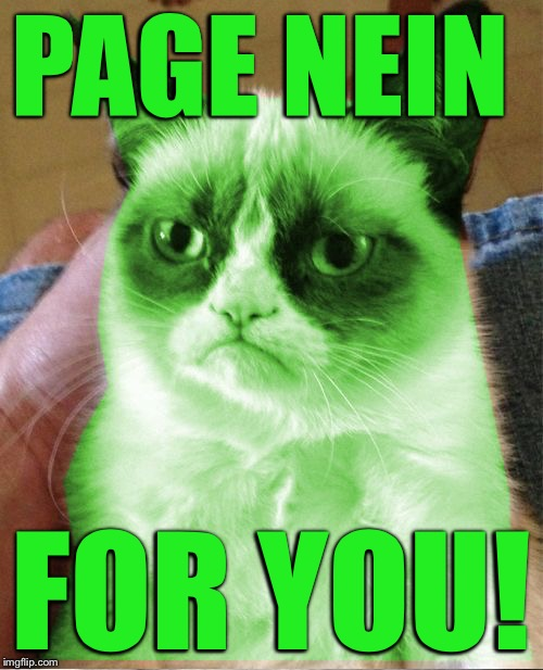 Radioactive Grumpy | PAGE NEIN FOR YOU! | image tagged in radioactive grumpy | made w/ Imgflip meme maker