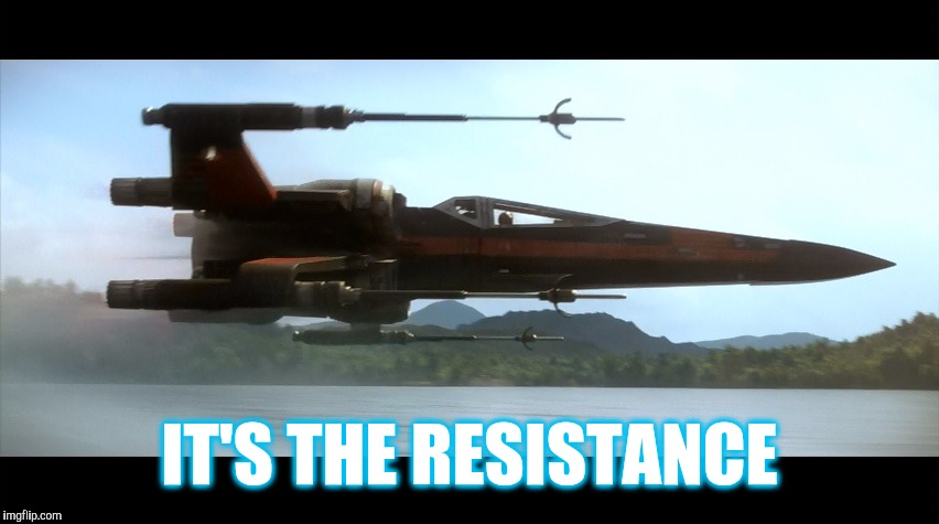 IT'S THE RESISTANCE | image tagged in resistance | made w/ Imgflip meme maker