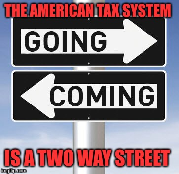 THE AMERICAN TAX SYSTEM IS A TWO WAY STREET | made w/ Imgflip meme maker