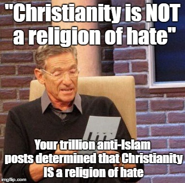 "Maury Lie Detector Meme | ""Christianity is NOT a religion of hate"" Your trillion anti-Islam posts determined that Christianity IS a religion of hate 