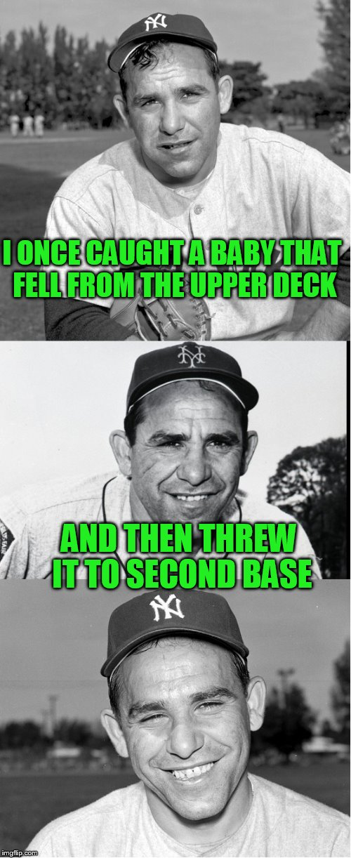 A perfect strike !! | I ONCE CAUGHT A BABY THAT FELL FROM THE UPPER DECK AND THEN THREW IT TO SECOND BASE | image tagged in yogi berra,dashhopes | made w/ Imgflip meme maker