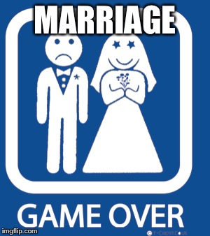 MARRIAGE | made w/ Imgflip meme maker