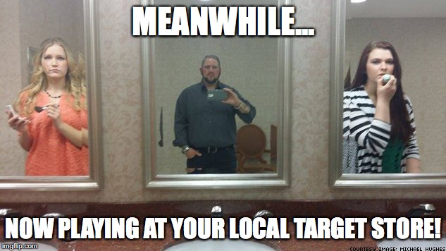 MEANWHILE... NOW PLAYING AT YOUR LOCAL TARGET STORE! | image tagged in target,bathroom,memes,creeper,selfies,bathroom selfies | made w/ Imgflip meme maker