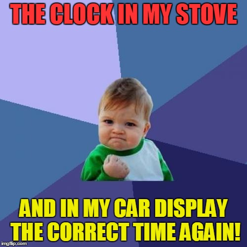 Daylight Savings Time - Last weekend we here in Europe also had to put our clocks forward | THE CLOCK IN MY STOVE AND IN MY CAR DISPLAY THE CORRECT TIME AGAIN! | image tagged in memes,success kid,daylight savings time,funny,clock | made w/ Imgflip meme maker