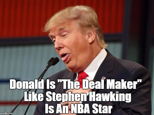 "Donald Is ""The Deal Maker"" Like Stephen Hawking Is An NBA Star 