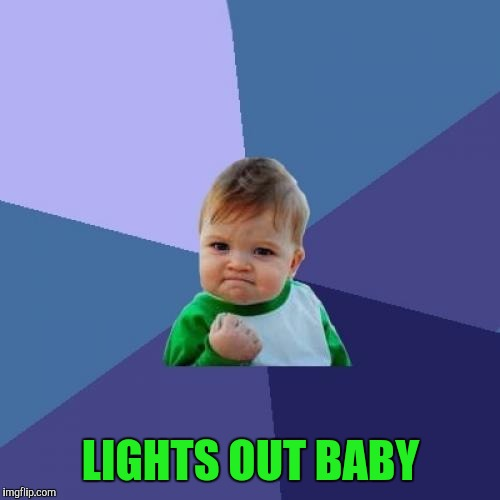 Success Kid Meme | LIGHTS OUT BABY | image tagged in memes,success kid | made w/ Imgflip meme maker