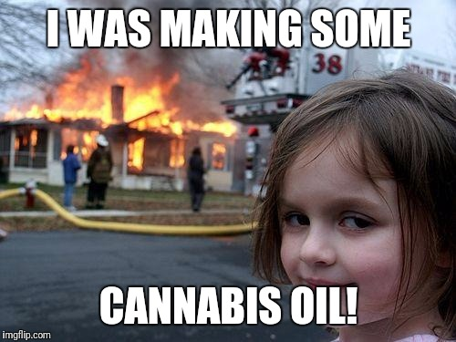 Come to Colorado they said. It'll be great they said. Until your idiot neighbor starts a fire trying to make cannabis oil! | I WAS MAKING SOME CANNABIS OIL! | image tagged in memes,disaster girl,colorado,cannabis oil,fire,neighbor | made w/ Imgflip meme maker