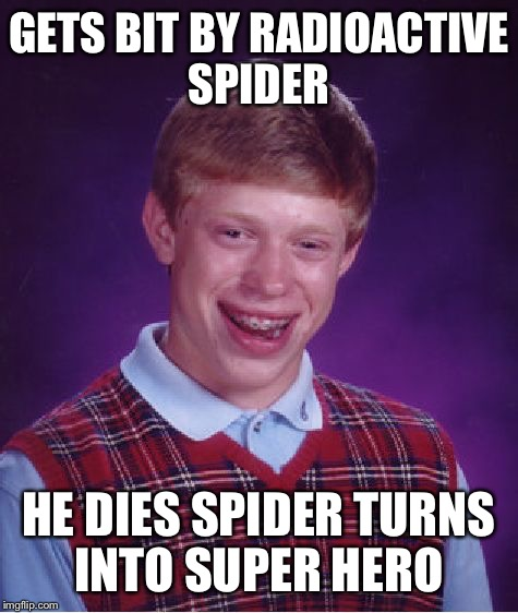 Manspider  | GETS BIT BY RADIOACTIVE SPIDER HE DIES SPIDER TURNS INTO SUPER HERO | image tagged in memes,bad luck brian,funny | made w/ Imgflip meme maker