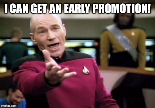 Picard Wtf Meme | I CAN GET AN EARLY PROMOTION! | image tagged in memes,picard wtf | made w/ Imgflip meme maker