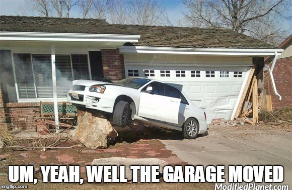 UM, YEAH, WELL THE GARAGE MOVED | made w/ Imgflip meme maker