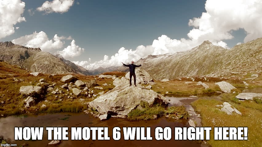 NOW THE MOTEL 6 WILL GO RIGHT HERE! | made w/ Imgflip meme maker