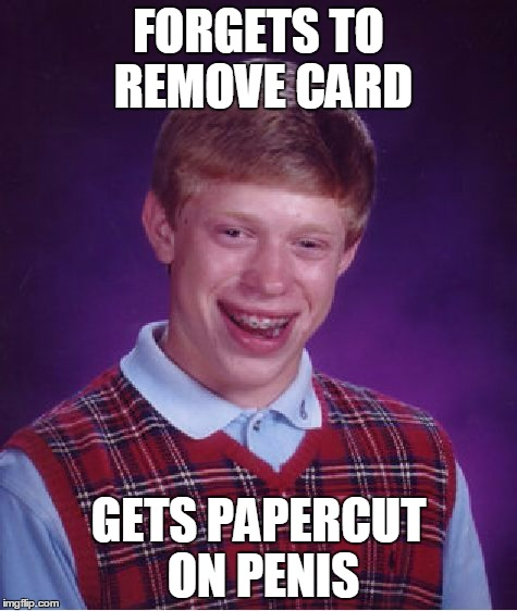 Bad Luck Brian Meme | FORGETS TO REMOVE CARD GETS PAPERCUT ON P**IS | image tagged in memes,bad luck brian | made w/ Imgflip meme maker