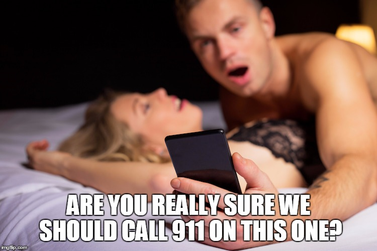 ARE YOU REALLY SURE WE SHOULD CALL 911 ON THIS ONE? | made w/ Imgflip meme maker