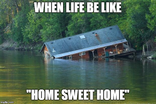 "Life be like | WHEN LIFE BE LIKE ""HOME SWEET HOME"" 