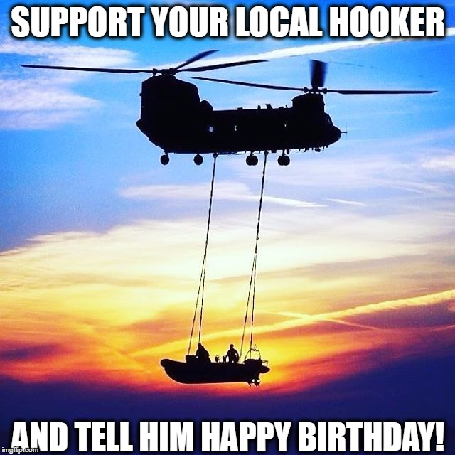 Support your local hooker | SUPPORT YOUR LOCAL HOOKER AND TELL HIM HAPPY BIRTHDAY! | image tagged in army,military,aircraft,helicopter,pilot,happy birthday | made w/ Imgflip meme maker