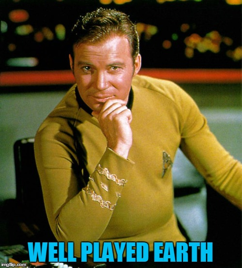 Captain Kirk The Thinker | WELL PLAYED EARTH | image tagged in captain kirk the thinker | made w/ Imgflip meme maker