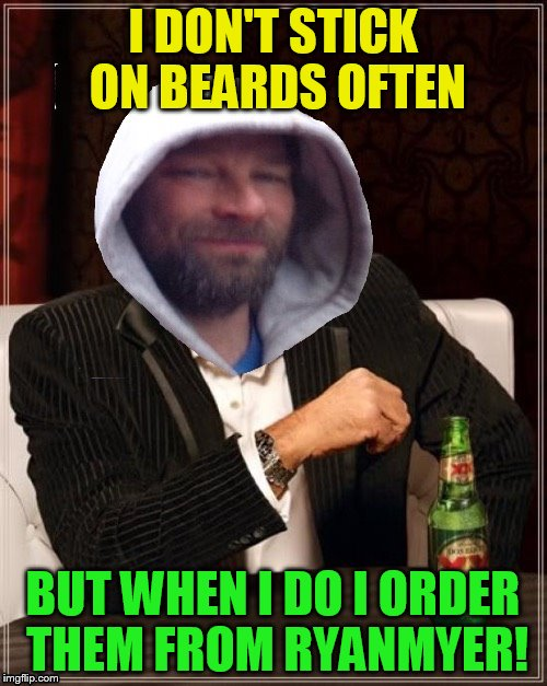 I DON'T STICK ON BEARDS OFTEN BUT WHEN I DO I ORDER THEM FROM RYANMYER! | made w/ Imgflip meme maker